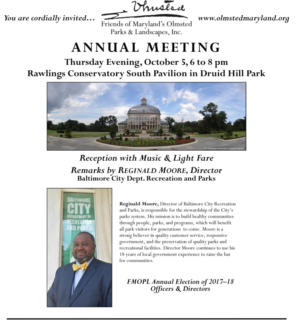 FMOPL Annual Meeting Thursday October 5, 2017, 6-8 PM, Rawlings Conservatory South Pavilion in Druid Hill Park; Reception with Music and Light Fare  Remarks by Reginald Moore, Director, Baltimore City Recreation and Parks